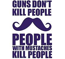 Guns don't kill people, people with moustaches kill people Photographic Print