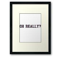 Oh really? Framed Print