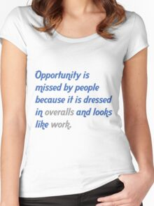Opportunity is missed by people because it is dressed in overalls and looks like work Women's Fitted Scoop T-Shirt
