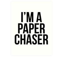 I'm a paper chaser Art Print