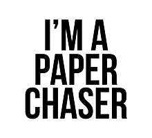 I'm a paper chaser Photographic Print
