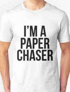 I'm a paper chaser T-Shirt