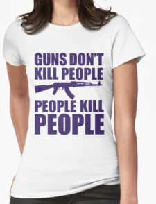 Guns don't kill people, people kill people Womens Fitted T-Shirt