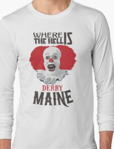 Where the Hell is Derry, Maine? Long Sleeve T-Shirt