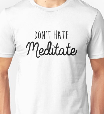 Don't Hate, Meditate Unisex T-Shirt