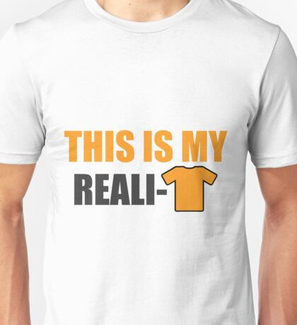 This is my reali-t Unisex T-Shirt