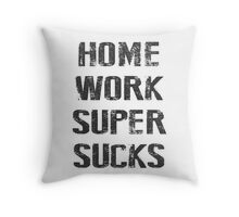homework supersucks Throw Pillow