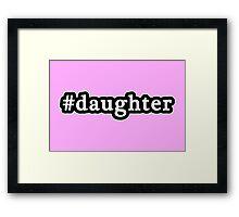 Daughter - Hashtag - Black & White Framed Print