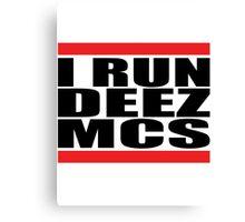 I run deez mcs Canvas Print