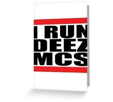 I run deez mcs Greeting Card