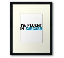 I'm fluent in sarcasm Framed Print
