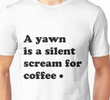 A yawn is a silent screem for coffee Unisex T-Shirt
