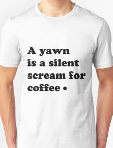 A yawn is a silent screem for coffee T-Shirt