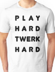 Play Hard Twerk Hard Unisex T-Shirt