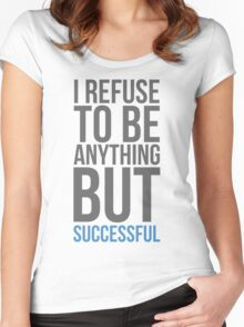 I refuse to be anything but successful Women's Fitted Scoop T-Shirt