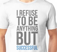I refuse to be anything but successful Unisex T-Shirt