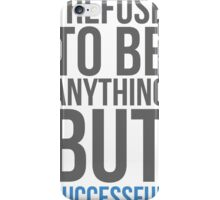 I refuse to be anything but successful iPhone Case/Skin