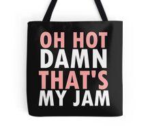 OH HOT DAMN THAT'S MY JAM Tote Bag