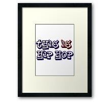 This is hip hop Framed Print