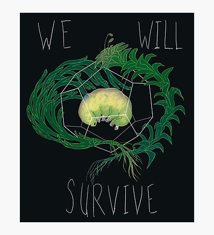 WE WILL SURVIVE Photographic Print