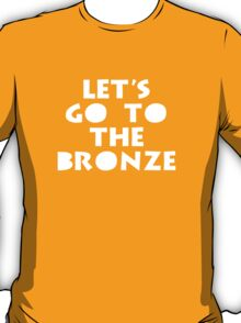Let's Go To The Bronze T-Shirt