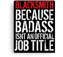 Funny Blacksmith because Badass isn't an official job title' t-shirt and accessories Canvas Print