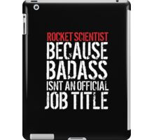 Funny Rocket Scientist because Badass Isn't an Official Job Title' Tshirt, Accessories and Gifts iPad Case/Skin