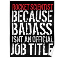 Funny Rocket Scientist because Badass Isn't an Official Job Title' Tshirt, Accessories and Gifts Poster