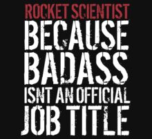 Funny Rocket Scientist because Badass Isn't an Official Job Title' Tshirt, Accessories and Gifts by Albany Retro