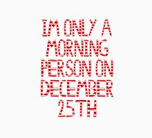 im only a morning person on december 25th Unisex T-Shirt