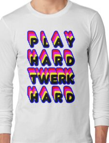 Play Hard Twerk Hard Long Sleeve T-Shirt