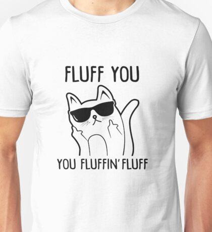 FLUFF YOU YOU FLUFFIN' FLUFF - CAT Unisex T-Shirt
