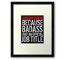 Humorous Superintendent because Badass Isn't an Official Job Title' Tshirt, Accessories and Gifts Framed Print