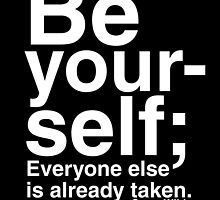 Be Yourself, everyone else is taken by kespig