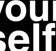Be Yourself, everyone else is taken Sticker