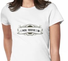 I Twerk Therefore I Am Womens Fitted T-Shirt