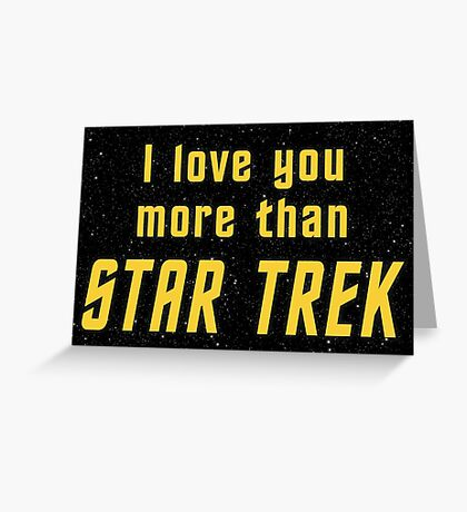 I Love You More than TOS Greeting Card