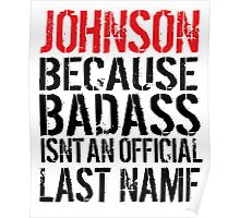 Hilarious Johnson because Badass Isn't an Official Last Name' Tshirt, Accessories and Gifts Poster