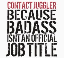 Humorous Contact Juggler because Badass Isn't an Official Job Title' Tshirt, Accessories and Gifts by Albany Retro