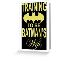 Training To Be Batman's Wife Greeting Card