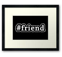 Friend - Hashtag - Black & White Framed Print