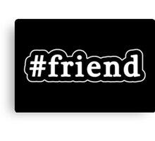 Friend - Hashtag - Black & White Canvas Print