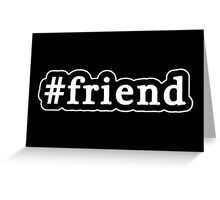 Friend - Hashtag - Black & White Greeting Card