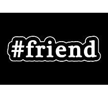 Friend - Hashtag - Black & White Photographic Print