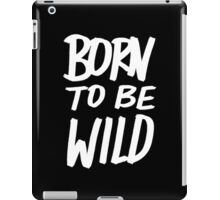 Born to BE Wild iPad Case/Skin