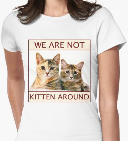 We Are Not Kitten Around Womens Fitted T-Shirt