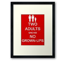 Two Adults, One Kid, No Grown-Ups Framed Print