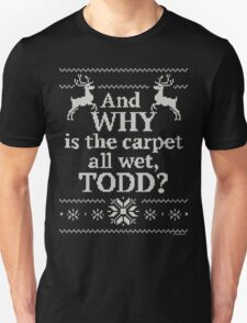 """Christmas Vacation """"And WHY is the carpet all wet, TODD?"""" T-Shirt"""