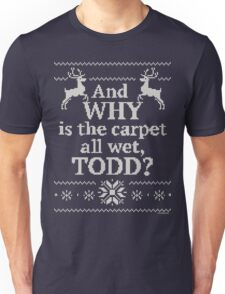 """Christmas Vacation """"And WHY is the carpet all wet, TODD?"""" Unisex T-Shirt"""