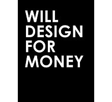 Will Design For Money Photographic Print
